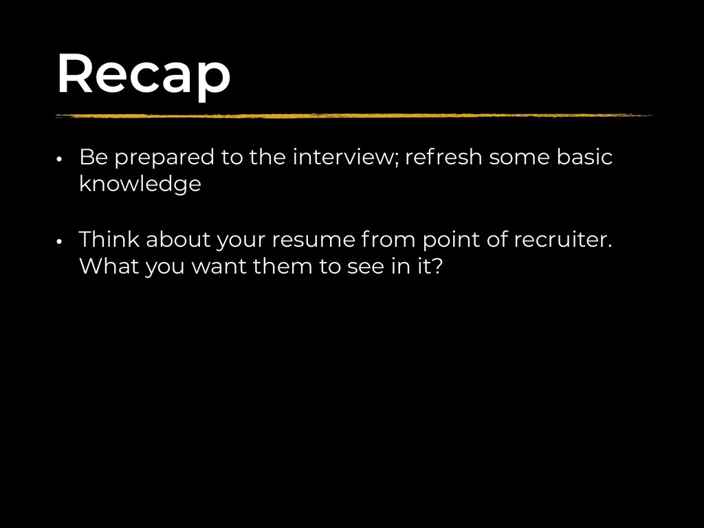 Recap • Be prepared to the interview; refresh s...