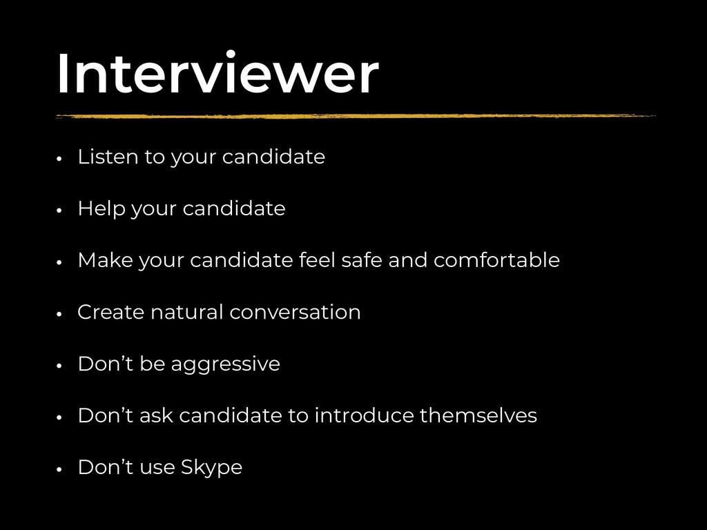 Interviewer • Listen to your candidate • Help y...