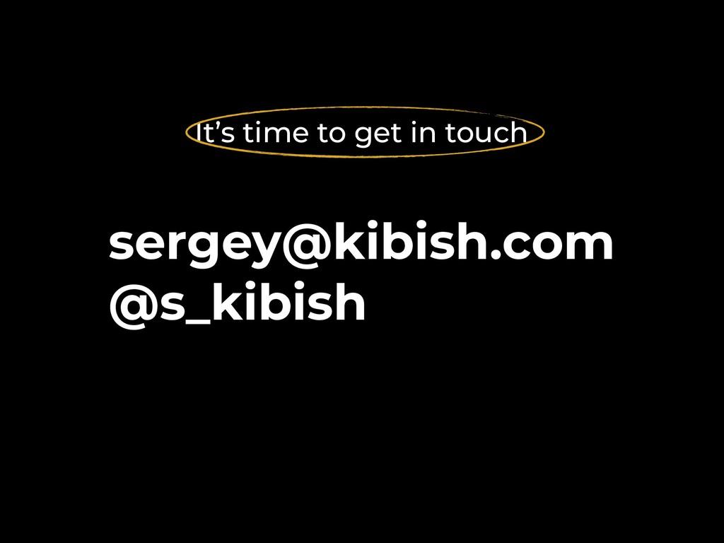 sergey@kibish.com @s_kibish It's time to get i...
