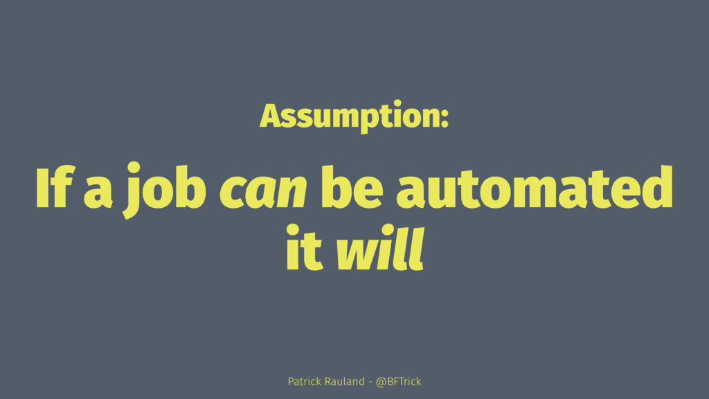 Assumption: If a job can be automated it will P...