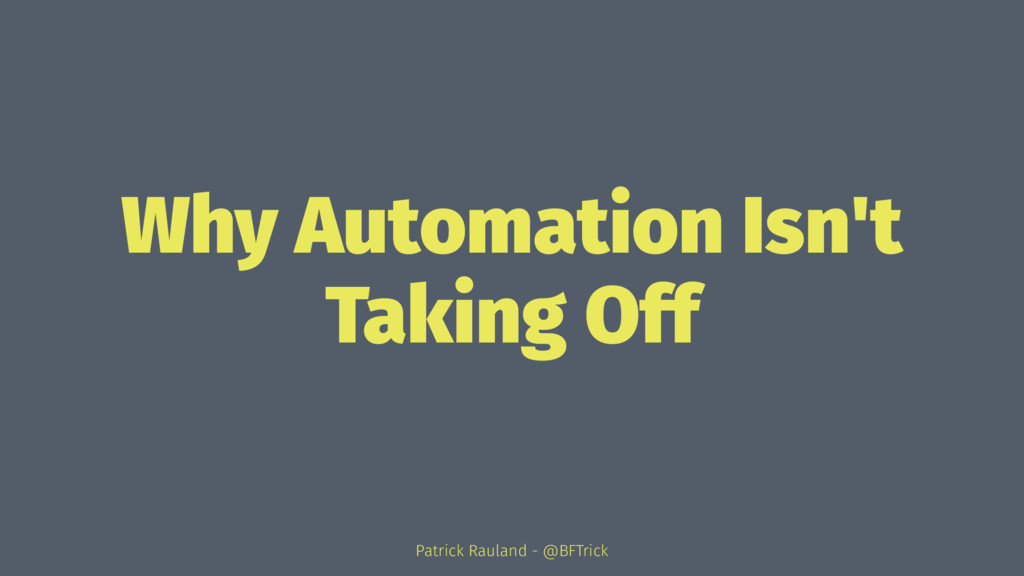 Why Automation Isn't Taking Off Patrick Rauland...