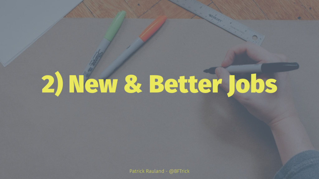 2) New & Better Jobs Patrick Rauland - @BFTrick