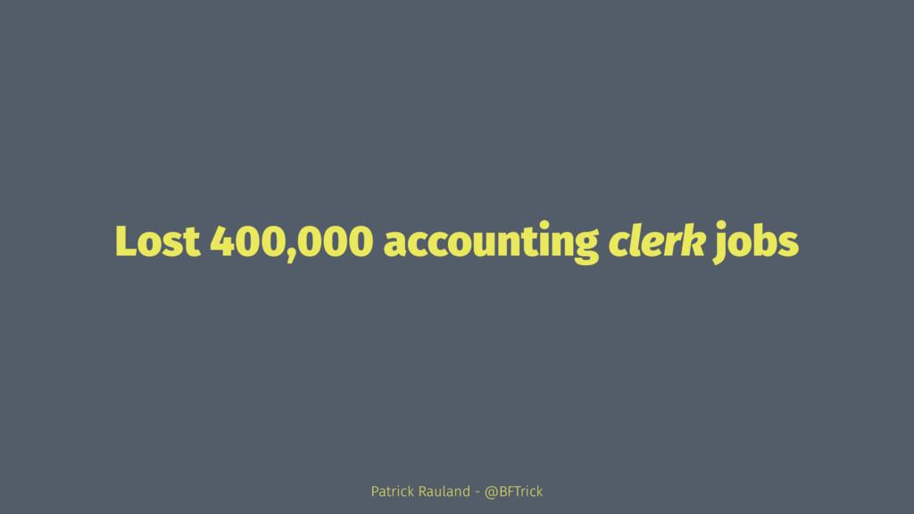 Lost 400,000 accounting clerk jobs Patrick Raul...