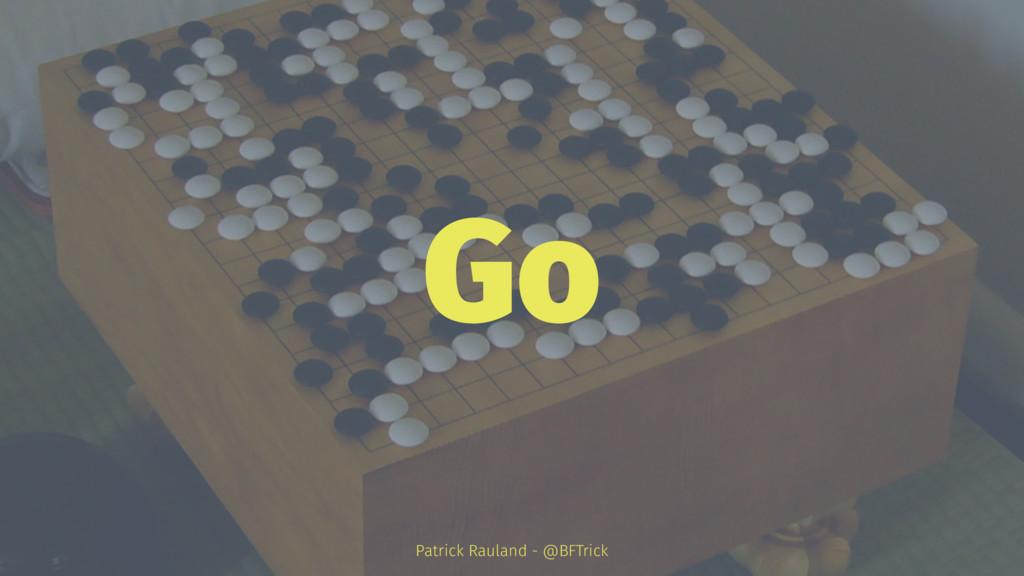 Go Patrick Rauland - @BFTrick