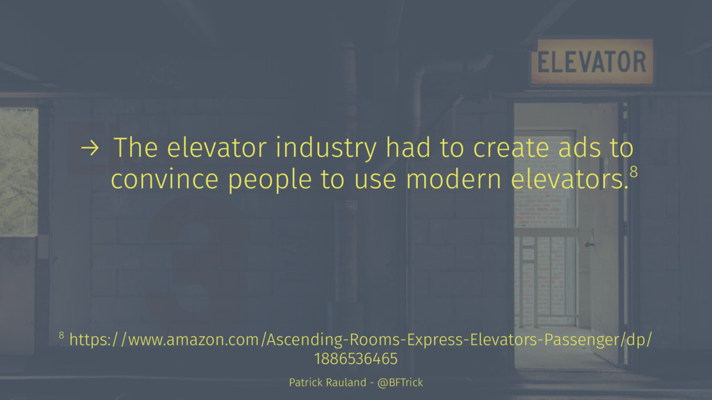 → The elevator industry had to create ads to co...