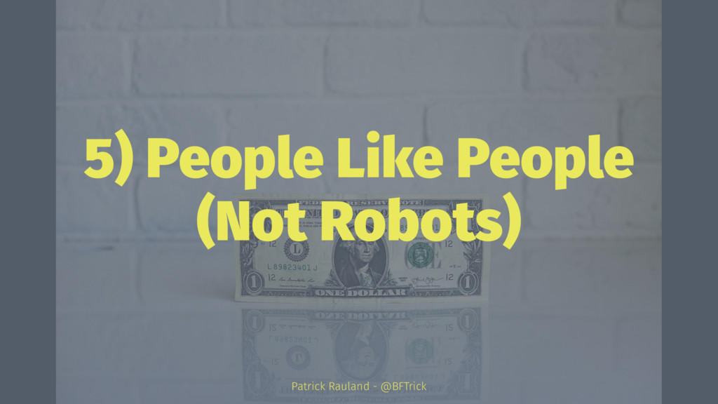 5) People Like People (Not Robots) Patrick Raul...