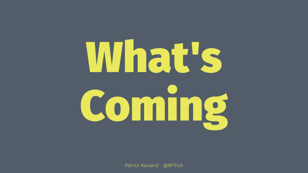 What's Coming Patrick Rauland - @BFTrick
