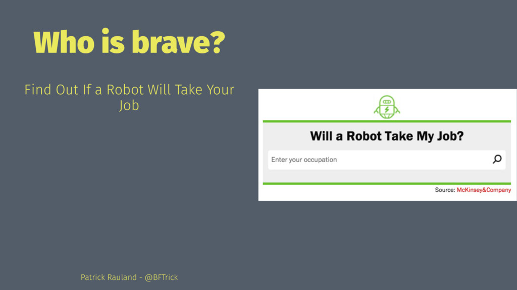 Who is brave? Find Out If a Robot Will Take You...