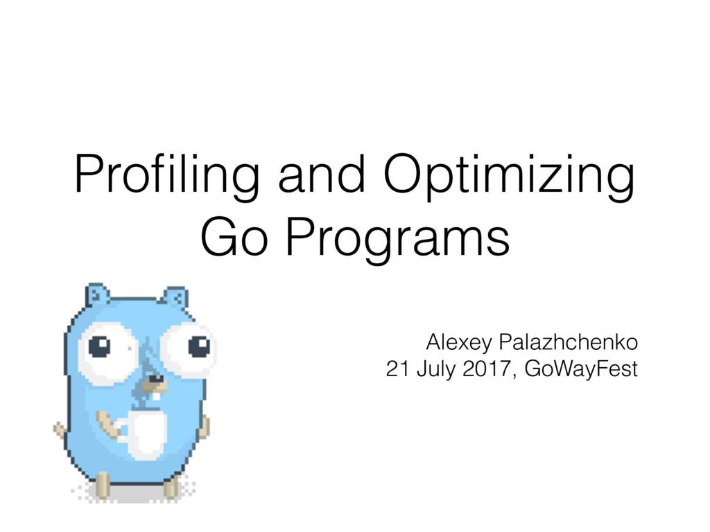 Profiling and Optimizing Go Programs Alexey Pala...