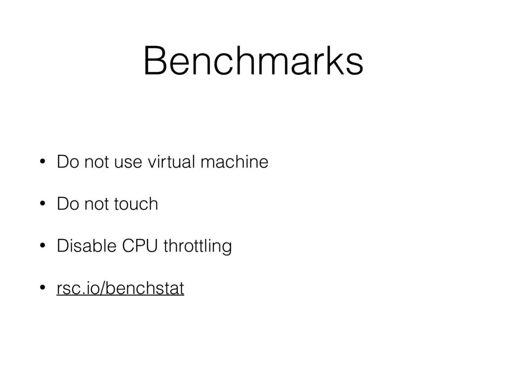 Benchmarks • Do not use virtual machine • Do no...