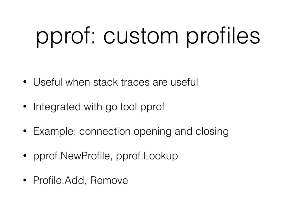 pprof: custom profiles • Useful when stack trace...