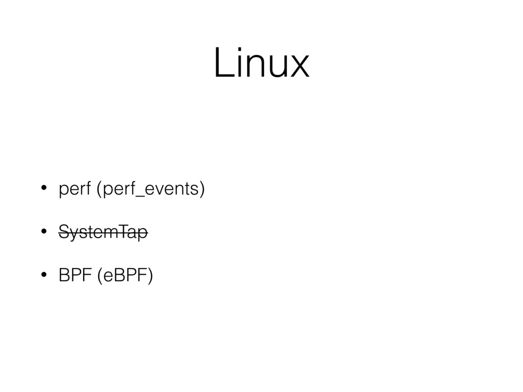 Linux • perf (perf_events) • SystemTap • BPF (e...