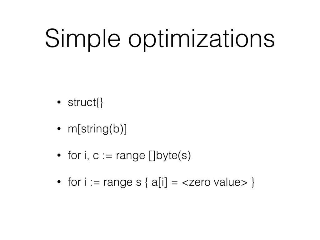 Simple optimizations • struct{} • m[string(b)] ...