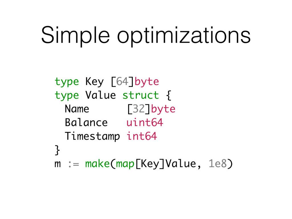 Simple optimizations type Key [64]byte type Val...