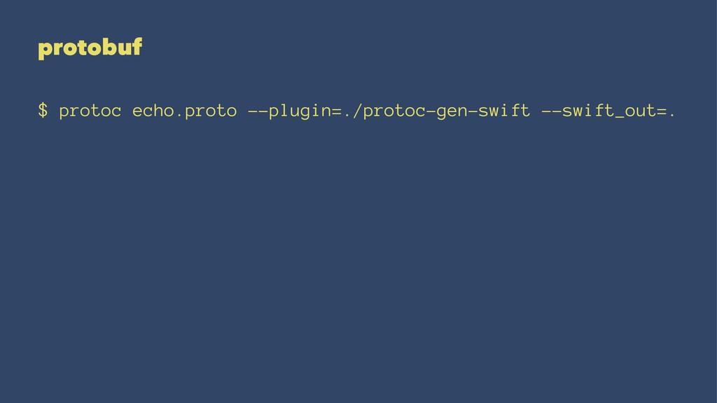 protobuf $ protoc echo.proto --plugin=./protoc-...