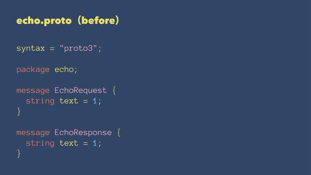 "echo.protoʢbeforeʣ syntax = ""proto3""; package e..."