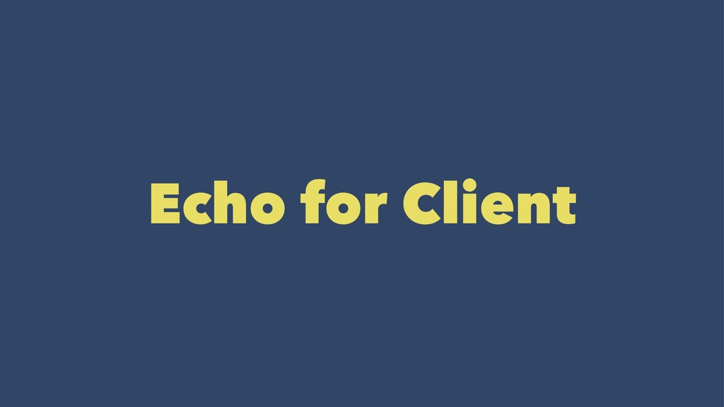 Echo for Client