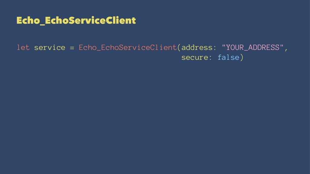 Echo_EchoServiceClient let service = Echo_EchoS...