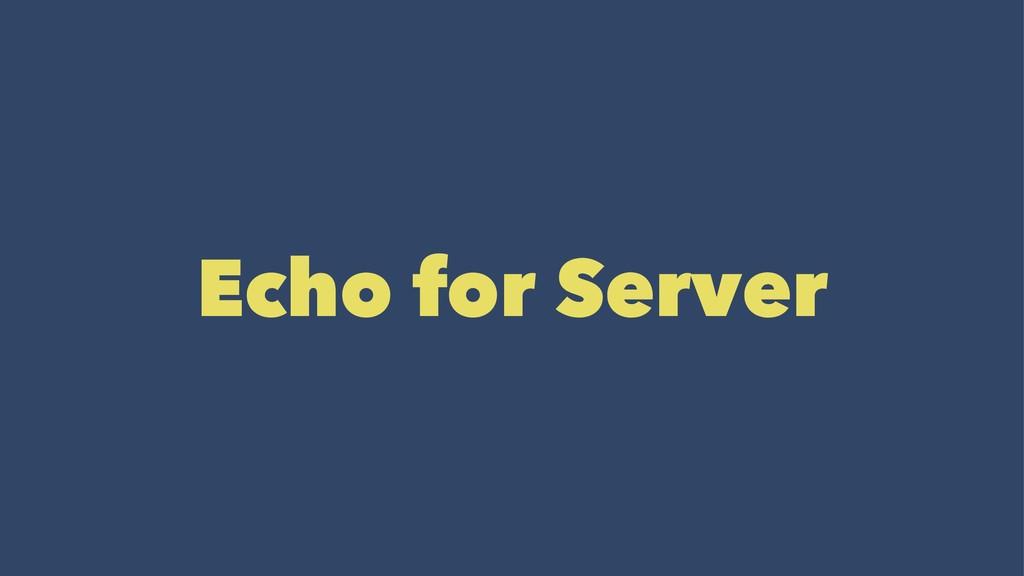 Echo for Server