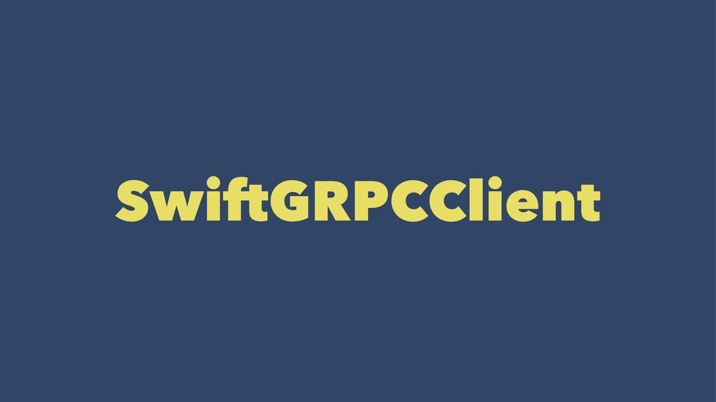 SwiftGRPCClient