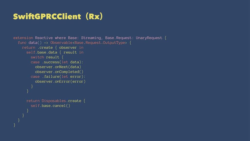 SwiftGPRCClientʢRxʣ extension Reactive where Ba...