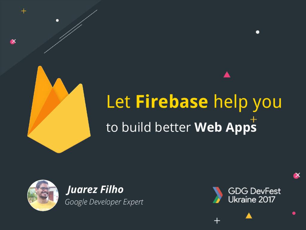 Juarez Filho Google Developer Expert to build b...
