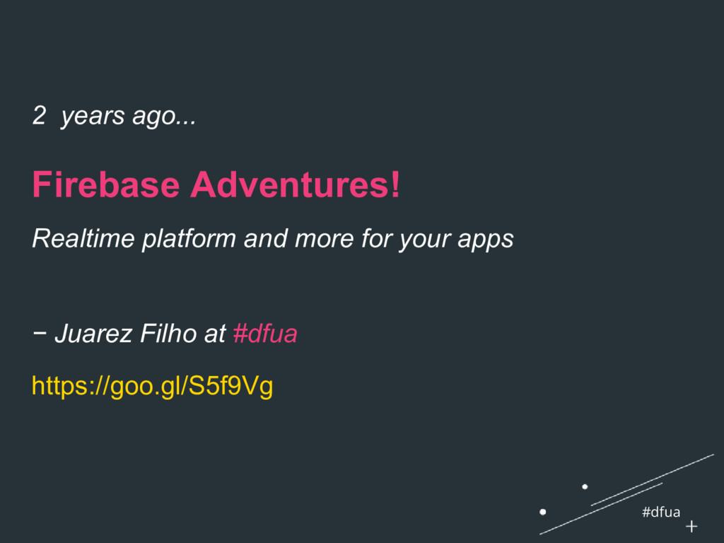 #dfua 2 years ago... Firebase Adventures! Realt...
