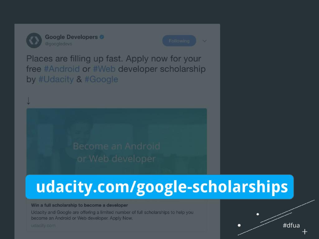 #dfua udacity.com/google-scholarships