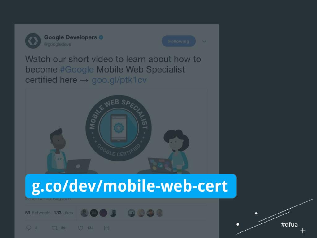 #dfua g.co/dev/mobile-web-cert