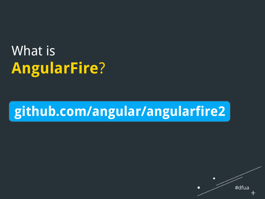 #dfua What is AngularFire? github.com/angular/a...