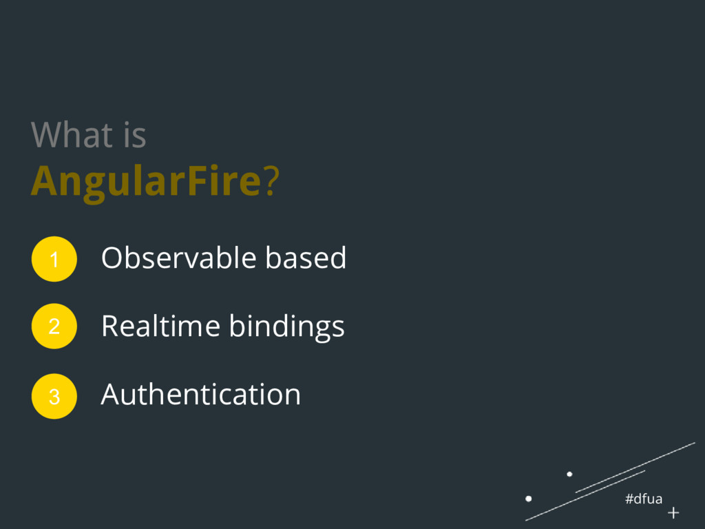 #dfua What is AngularFire? Observable based Rea...