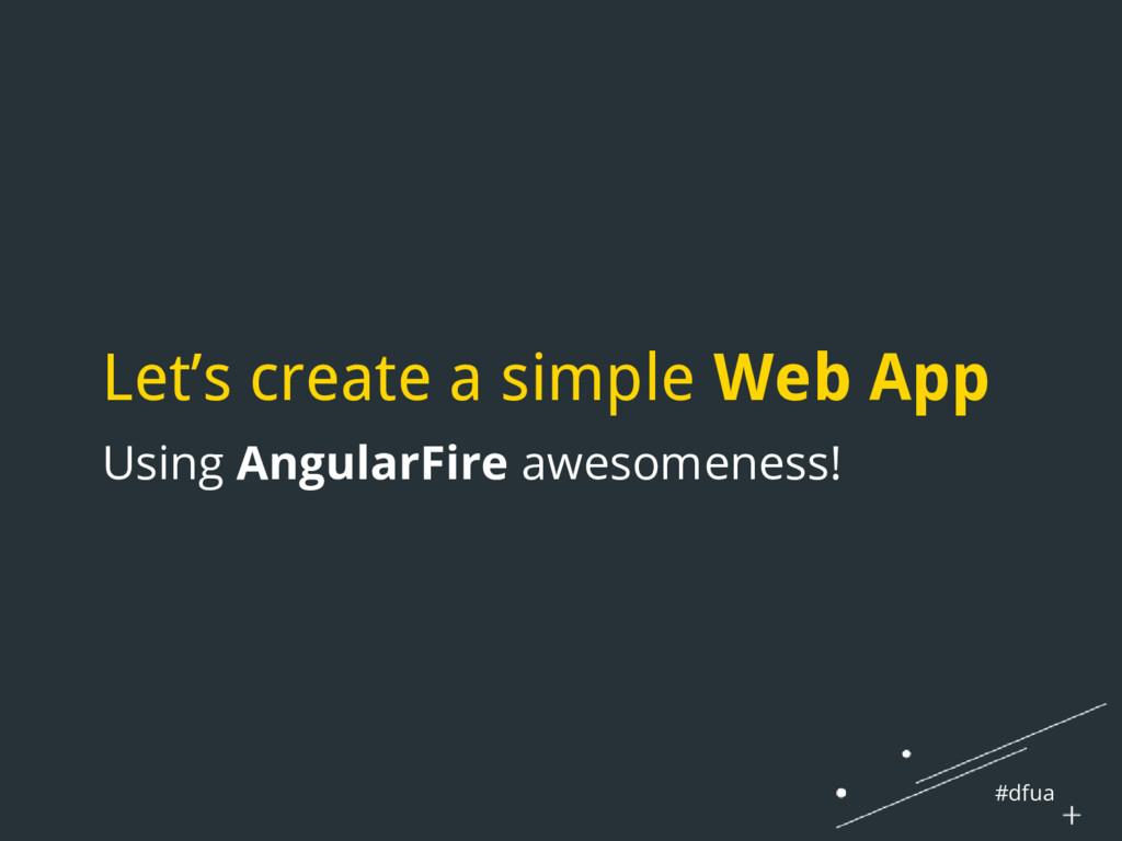 #dfua Let's create a simple Web App Using Angul...