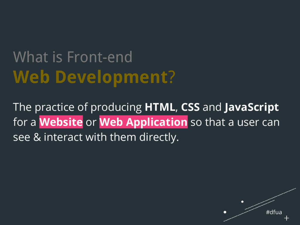 #dfua The practice of producing HTML, CSS and J...