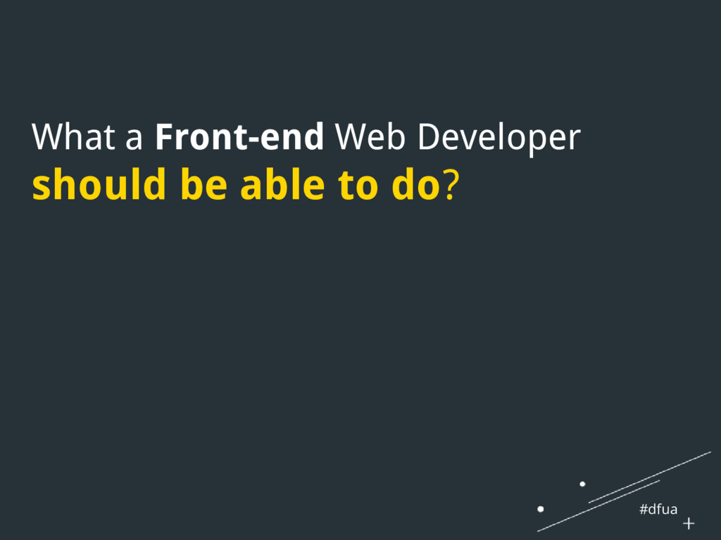#dfua What a Front-end Web Developer should be ...