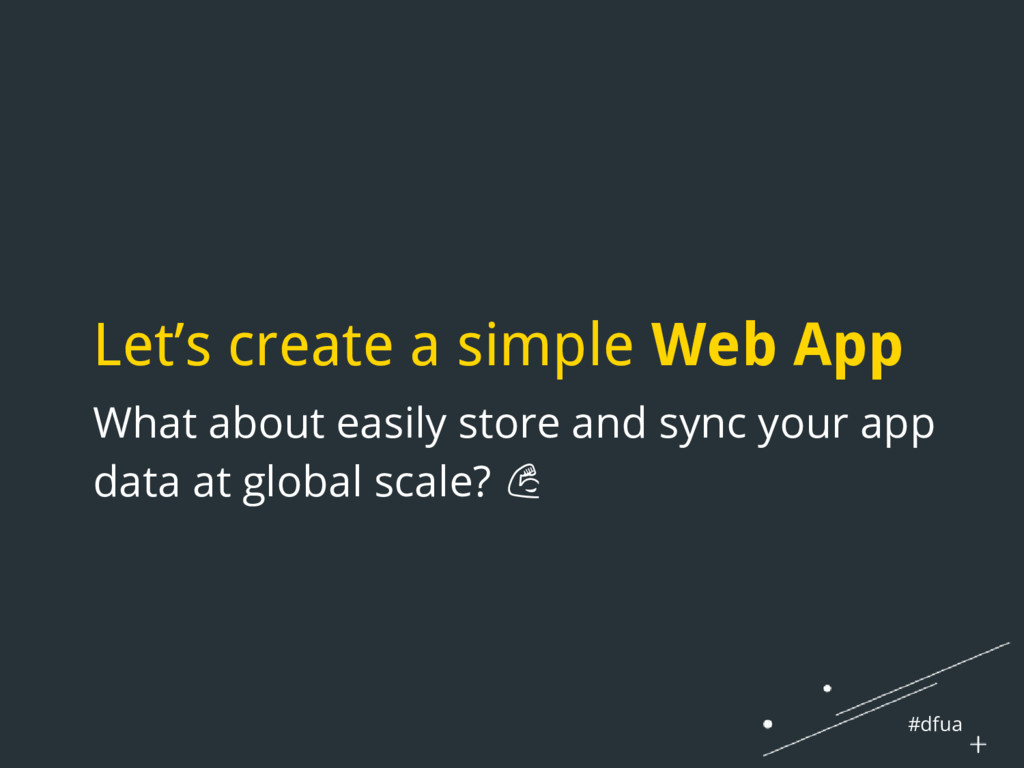 #dfua Let's create a simple Web App What about ...