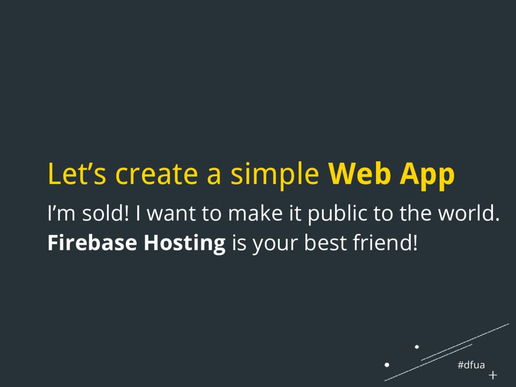 #dfua Let's create a simple Web App I'm sold! I...