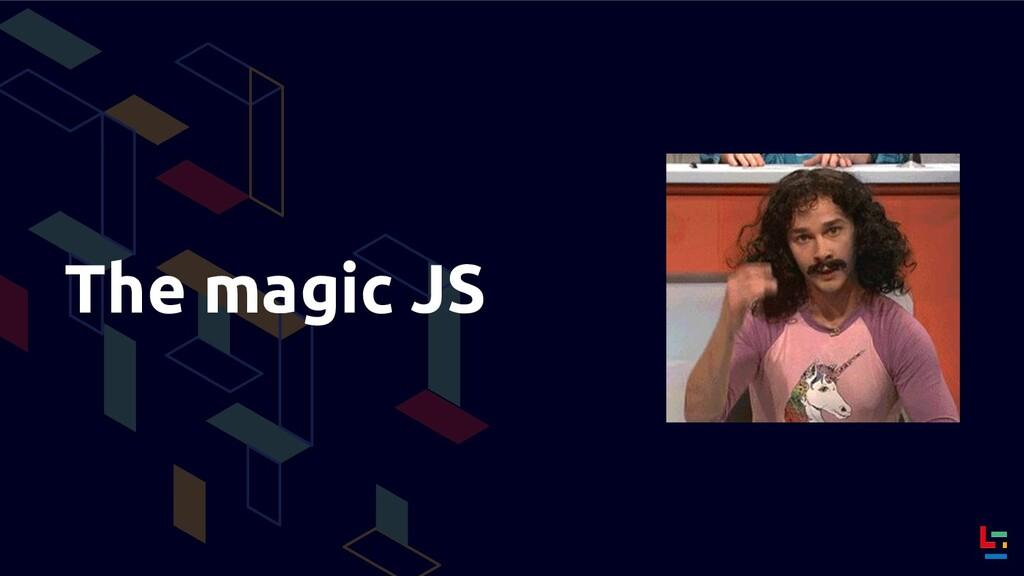The magic JS