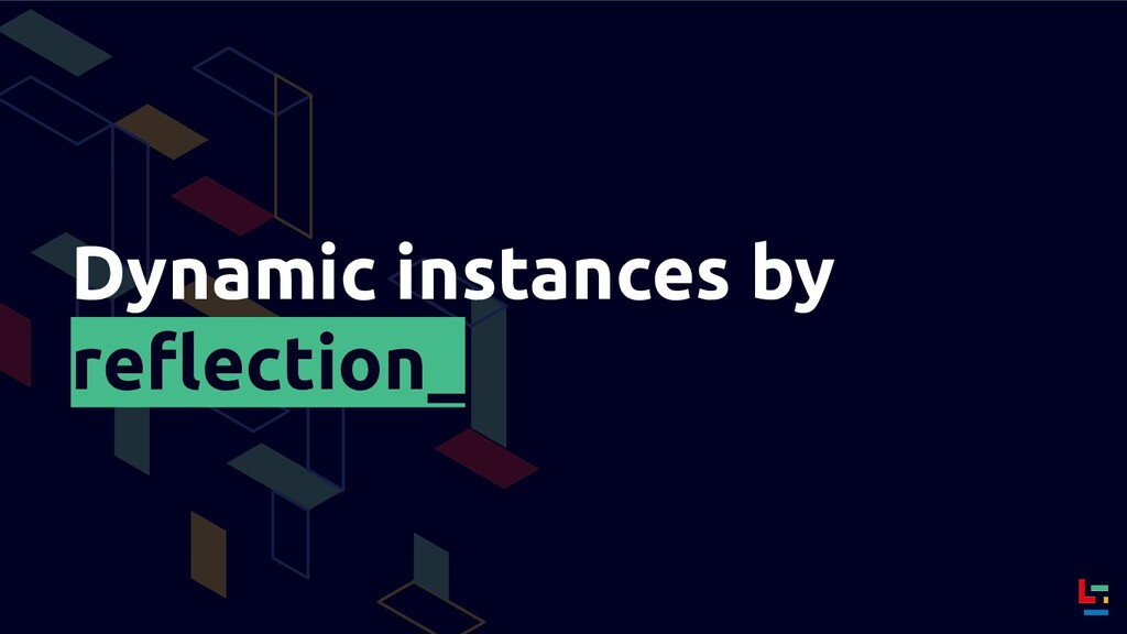 Dynamic instances by reflection_