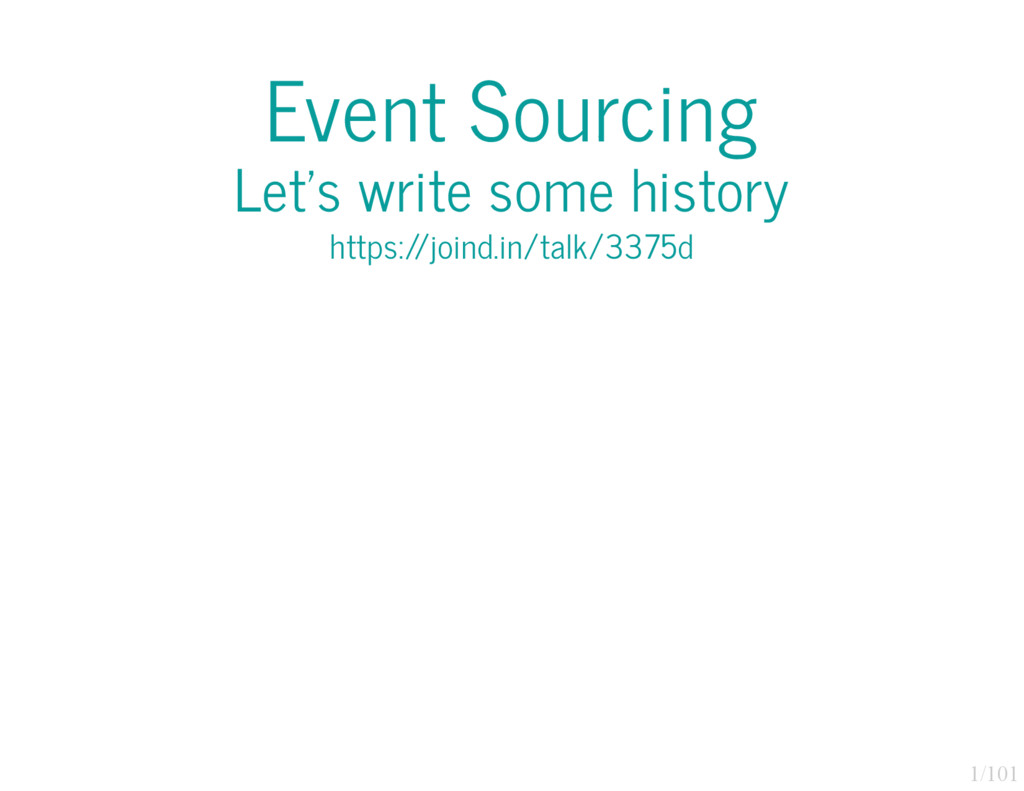 1/101 Event Sourcing Let's write some history h...