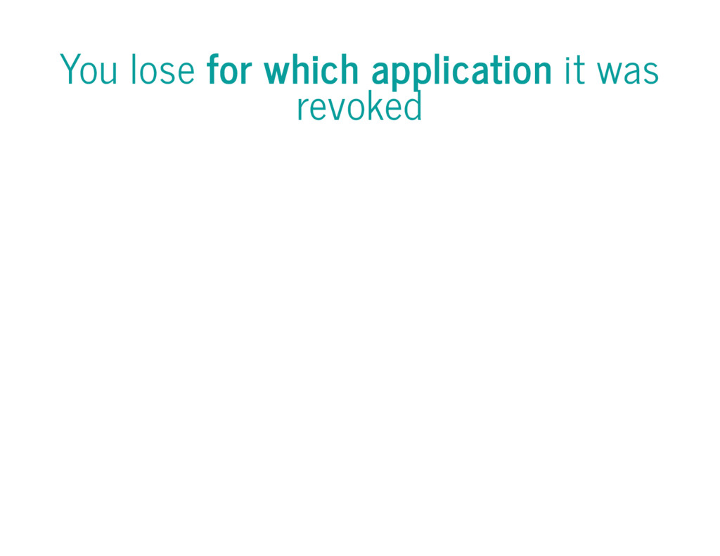 You lose for which application it was revoked