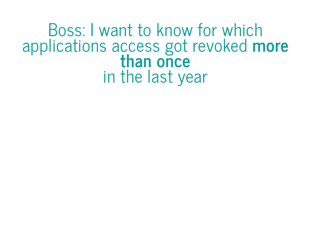 Boss: I want to know for which applications acc...