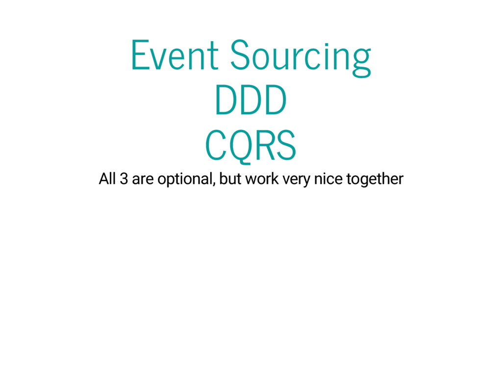 Event Sourcing DDD CQRS All 3 are optional, but...