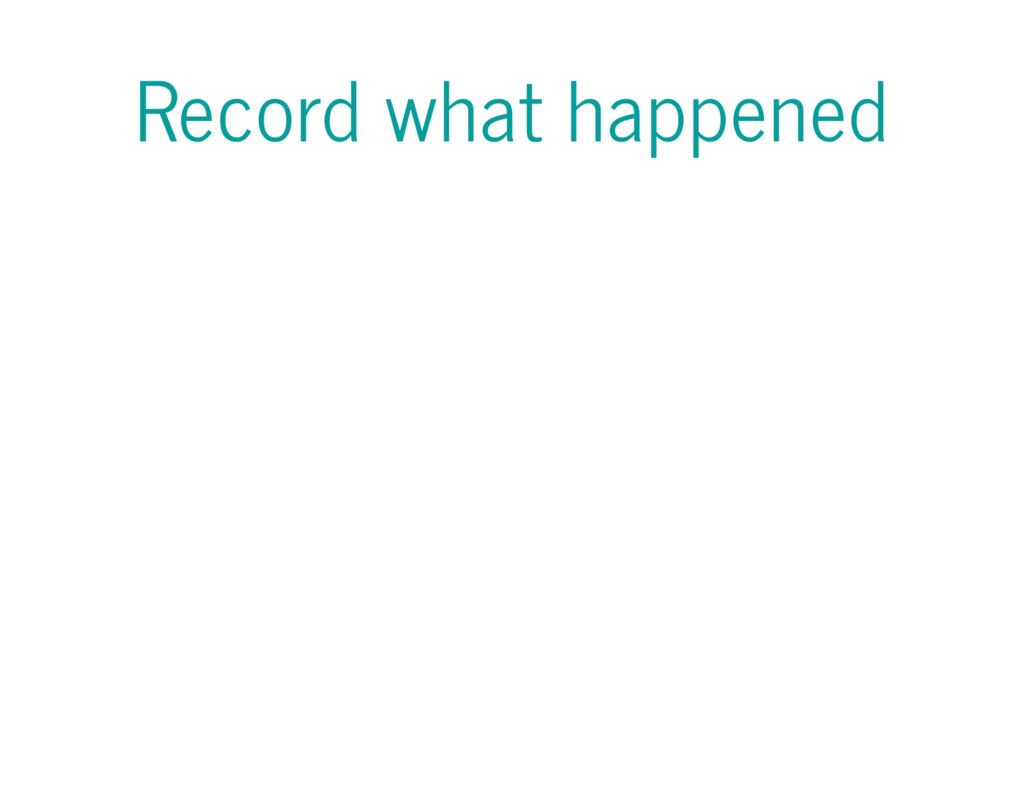 Record what happened