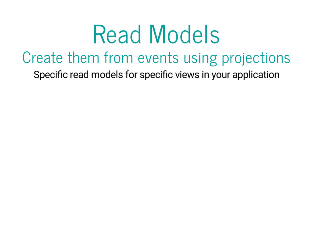 Read Models Create them from events using proje...