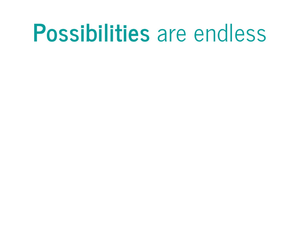 Possibilities are endless