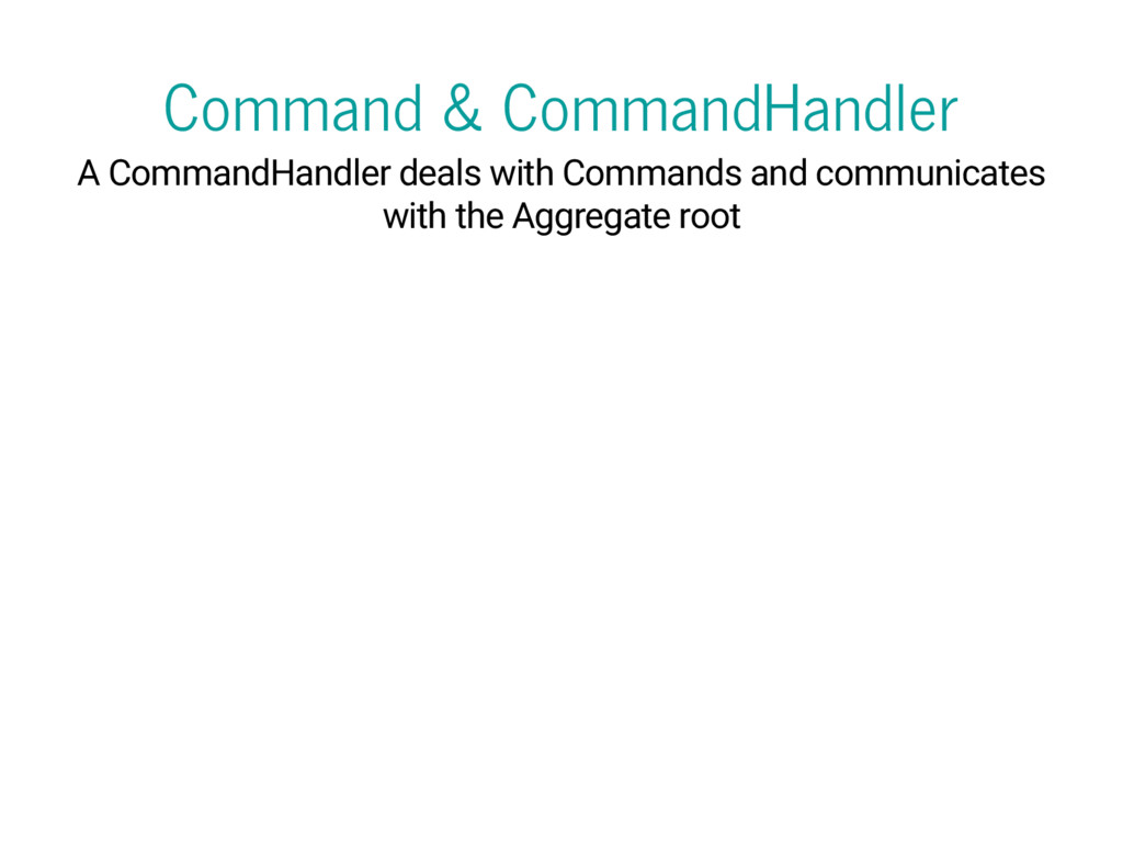 Command & CommandHandler A CommandHandler deals...