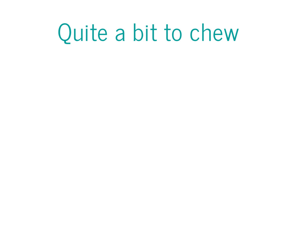 Quite a bit to chew
