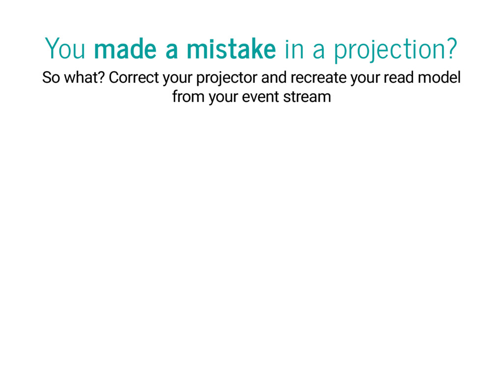 You made a mistake in a projection? So what? Co...