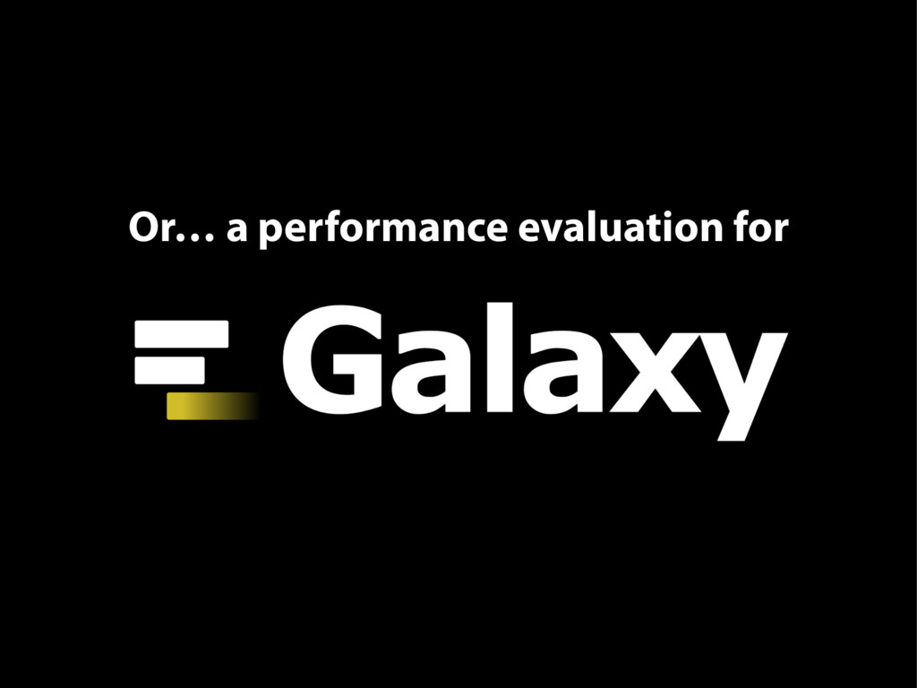 Or… a performance evaluation for