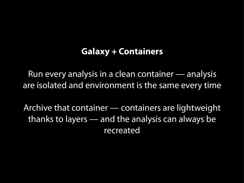Galaxy + Containers Run every analysis in a cle...
